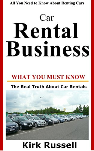 Car Rental Business The Real Truth About Car Rentals Kirk Russell