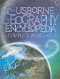 The Usborne Geography Encyclopedia: With Complete World Atlas