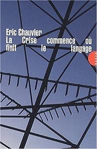 La Crise commence où finit le langage par Eric Chauvier