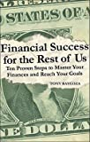 img - for Financial Success for the Rest of Us : Ten Proven Steps to Master Your Finances and Reach Your Goals (Paperback)--by Tony Raygoza [2010 Edition] ISBN: 9781615661312 book / textbook / text book