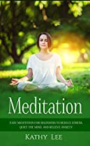 MEDITATION: EASY MEDITATION FOR BEGINNERS TO REDUCE STRESS, QUIET THE MIND, AND RELIEVE ANXIETY