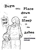 Burn This Place down and Sleep in the Ashes, Cooley, Christopher, 0981673007