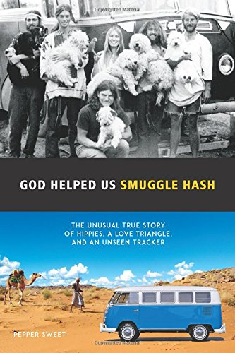 Read Online God Helped Us Smuggle Hash: An unusual true story of hippies in the 1960s and the unorthodox love story that complicated it pdf