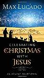 Celebrating Christmas with Jesus, Max Lucado and Thomas Nelson, 1400318297