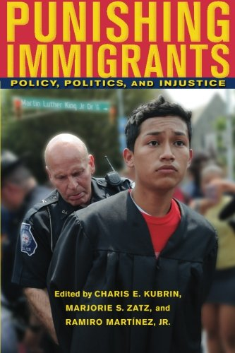 Punishing Immigrants: Policy, Politics, and Injustice (New Perspectives in Crime, Deviance, and Law) (Immigration And Crime In The United States)