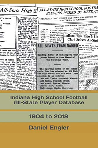 Indiana Player - Indiana High School Football All-State Player Database: 1904 to 2018 (The Indiana High School Football Almanac)