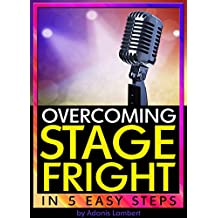 Overcoming Stage Fright: Discover How to Get Over Stage Fright in 5 Easy Steps