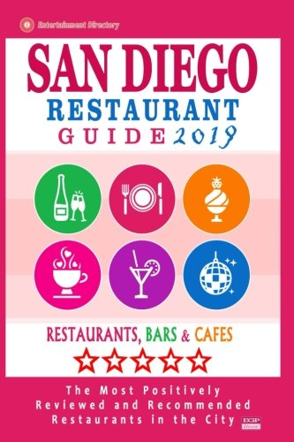 San Diego Restaurant Guide 2019: Best Rated Restaurants in San Diego, California - 500 restaurants, bars and cafes recommended for visitors, 2019