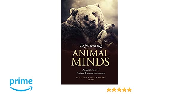 Experiencing Animal Minds: An Anthology of Human-Animal Encounters (Critical Perspectives on Animals)