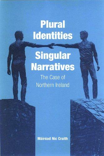Plural Identities - Singular Narratives: The Case of Northern Ireland
