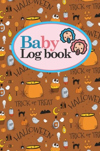 Read Online Baby Logbook: Daily Childcare Journal, Health Record, Sleeping Schedule Log, Meal Recorder, Cute Halloween Cover, 6 x 9 (Baby Logbooks) (Volume 23) PDF Text fb2 ebook