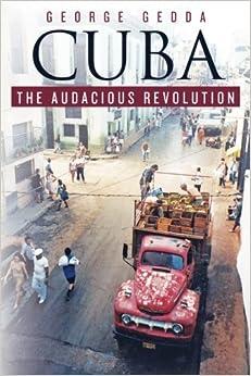 Cuba - The Audacious Revolution