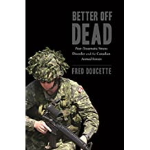 Better Off Dead: Post-Traumatic Stress Disorder and the Canadian Armed Forces
