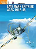 Late Marque Spitfire Aces 1942-45 (Aircraft of the Aces)