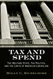 By Molly C. Michelmore Tax and Spend: The Welfare State, Tax Politics, and the Limits of American Liberalism (Politics and [Paperback]