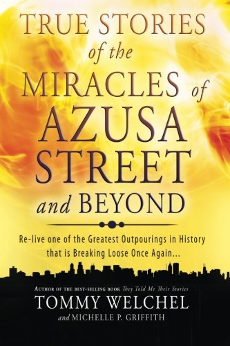 True Stories of the Miracles of Azusa Street and Beyond Re-live One of The Greastest Outpourings in History that is Breaking Loose Once Again [Welchel, Tommy - Griffith, Michelle] (Tapa Blanda)