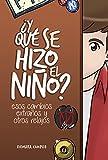 ¿Y qué se hizo el niño?: Esos cambios extraños y otros relajos (Spanish Edition)