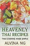 Heavenly Thai Recipes: Thai Cooking Made Simple