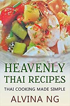 Heavenly Thai Recipes: Thai Cooking Made Simple by [Ng, Alvina]