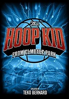 The Hoop Kid from Elmdale Park by [Bernard, Teko, Wilson, Wayne L.]