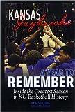 Kansas Jayhawks: A Year to Remember Inside the Greatest Season in KU Basketball History
