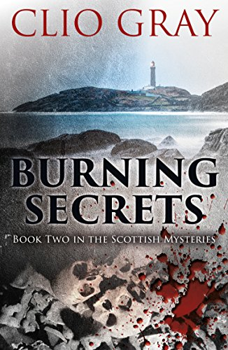 Burning Secrets: A gripping historical mystery (Scottish Mysteries Book 2) by [Gray, Clio]