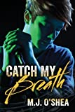 Catch My Breath, M.J. O'Shea, 1623808707