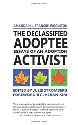 The Declassified Adoptee Essays Of An Adoption Activist Amanda Hl  The Declassified Adoptee Essays Of An Adoption Activist Amanda Hl  Transuewoolston Julie Stromberg  Amazoncom Books
