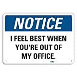 PetKa Signs and Graphics PKFO-0117-NA_14x10''I feel best when you're out of my office.'' Aluminum Sign, 14'' x 10''