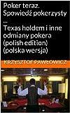 Poker teraz. Spowiedź pokerzysty ... Texas holdem i inne odmiany pokera (polish edition) (polska wersja)