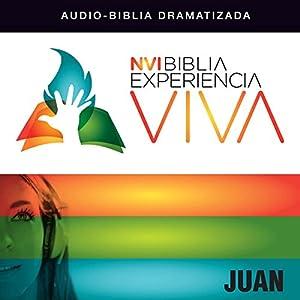 Experiencia Viva: Juan (Dramatizada) [John: The Bible Experience (Dramatized)] Audiobook