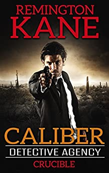 Caliber Detective Agency - Crucible by [Kane, Remington]