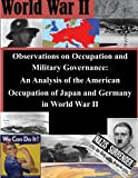 img - for Observations on Occupation and Military Governance: An Analysis of the American Occupation of Japan and Germany in World War II book / textbook / text book