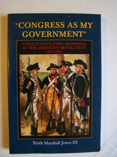 Read Online Congress as My Government: Chief Justice John Marshall in the American Revolution (1775-1781) ebook
