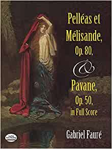 Five Orchestral Pieces and Pelleas und Melisande in Full Score