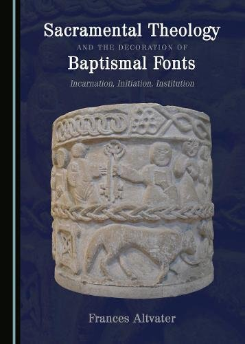 Sacramental-Theology-and-the-Decoration-of-Baptismal-Fonts-Incarnation-Initiation-Institution
