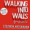 Walking into Walls: 5 Blind Spots That Block God's Work in You Audiobook by Stephen Arterburn Narrated by Stephen Arterburn