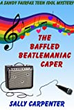 The Baffled Beatlemaniac Caper by Sally Carpenter front cover