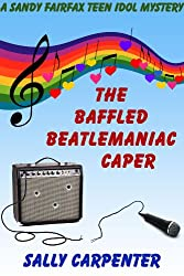 The Baffled Beatlemaniac Caper (Sandy Fairfax Teen Idol Mysteries Book 1)