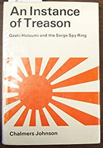An instance of treason;: Ozaki Hotsumi and the Sorge spy ring by Stanford University Press