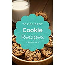 Cookies: Top 50 Best Cookie Recipes – The Quick, Easy, Delicious Everyday Cookbook!