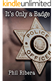 It's Only a Badge