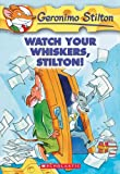 Watch Your Whiskers, Stilton!, Geronimo Stilton, 1417679506
