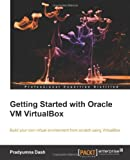 Getting Started with Oracle VM VirtualBox, Pradyumna Dash, 1782177825