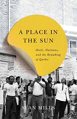 A Place in the Sun: Haiti, Haitians, and the Remaking of Quebec (Studies on the History of Quebec/Études d'histoire du Québec)