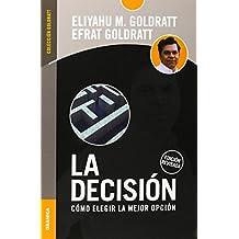 La Decision: Como elegir la mejor opción - Edición revisada