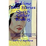 Bedtime Bible Stories Queen Esther Book 15: An exciting fun book for parents to read to their children at bedtime. A great way to teach young minds the wonderful stories of the Bible.