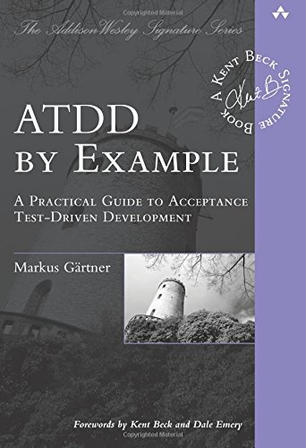 ATDD by Example: A Practical Guide to Acceptance Test-Driven Development: A Practical Guide to Acceptance TestDriven Development (AddisonWesley Signature Series (Beck))