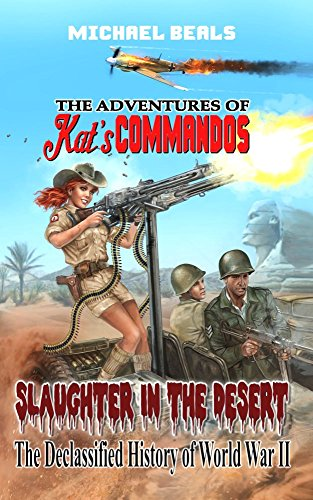 Slaughter in the Desert:  The Declassified History of World War II (The Adventures of Kat's COMMANDOS Book 1)