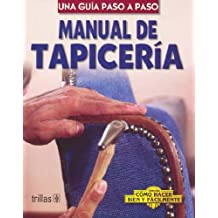 Manual De Tapiceria / Upholstery Manual: Una Guia Paso A Paso / A Step-by-Step Guide